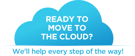 Ready To Move To The Cloud? We're with you all the way